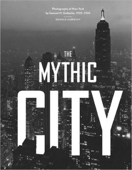 The Mythic City: Photographs of New York by Samuel H. Gottscho, 1925-1940