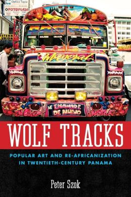Wolf Tracks: Popular Art and Re-Africanization in Twentieth-Century Panama