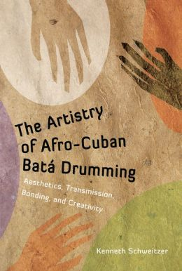 The Artistry of Afro-Cuban Batá Drumming: Aesthetics, Transmission, Bonding, and Creativity