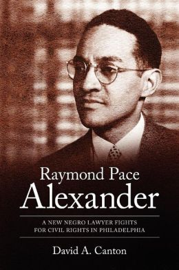 Raymond Pace Alexander: A New Negro Lawyer Fights for Civil Rights in Philadelphia