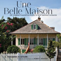 Une Belle Maison: The Lombard Plantation House in New Orleans's Bywater