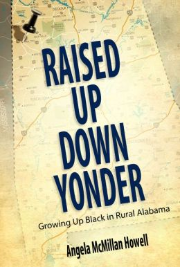 Raised Up Down Yonder: Growing Up Black in Rural Alabama
