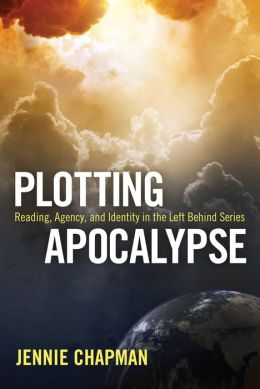 Plotting Apocalypse: Reading, Agency, and Identity in the Left Behind Series