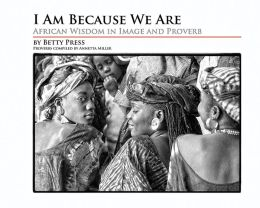 I Am Because We Are: African Wisdom in Image and Proverb