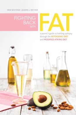 Fighting Back with Fat: A Guide to Battling Epilepsy Through the Ketogenic Diet and Modified Atkins Diet