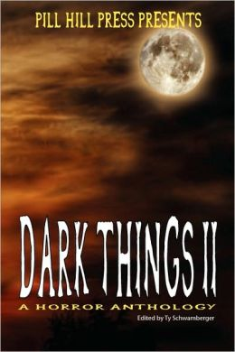 Dark Things Ii (A Horror Anthology)