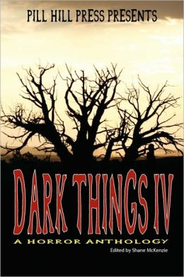 Dark Things Iv (A Horror Anthology)