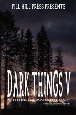 Dark Things V (A Horror Anthology)