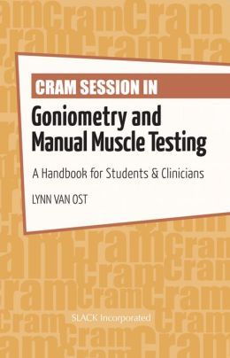Cram Session in Goniometry and Manual Muscle Testing: A Handbook for Students & Clinicians