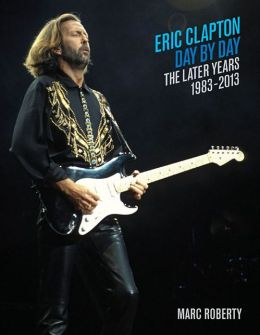 Eric Clapton, Day by Day: The Later Years, 1983-2013