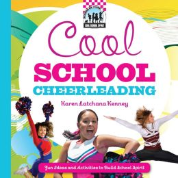 Cool School Cheerleading: Fun Ideas and Activities to Build School Spirit (Cool School Spirit Series)