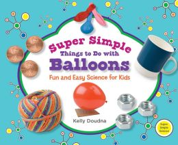 Super Simple Things to Do with Balloons: Fun and Easy Science for Kids (Super Simple Science Series)