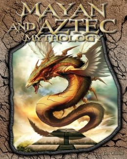 Mayan and Aztec Mythology (World of Mythology Series)