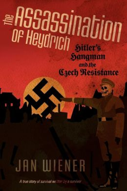 The Assassination of Heydrich: Hitler's Hangman and the Czech Resistance