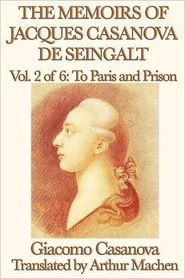 The Memoirs Of Jacques Casanova De Seingalt Vol. 2 To Paris And Prison