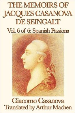 The Memoirs Of Jacques Casanova De Seingalt Vol. 6 Spanish Passions