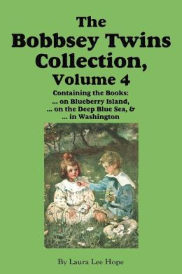 The Bobbsey Twins Collection, Volume 4: on Blueberry Island; on the Deep Blue Sea; in Washington