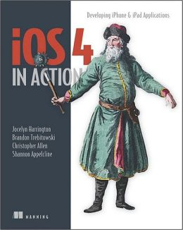 iOS 4 in Action: Examples and Solutions for iPhone & iPad
