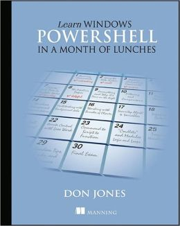 Learn Windows PowerShell in a Month of Lunches