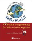 Book Cover Image. Title: Hello World!:  Computer Programming for Kids and Other Beginners, Author: Warren Sande