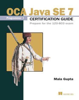 OCA Java SE 7 Programmer I Certification Guide: Prepare for the 1ZO-803 exam