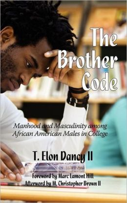 The Brother Code: Manhood and Masculinity Among African American Men in College