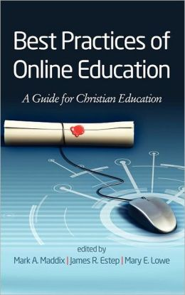 Best Practices of Online Education : A Guide for Christian Higher Education