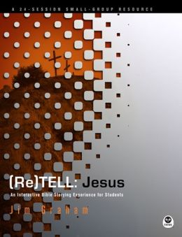 (Re)Tell: Jesus: An Interactive Bible Storying Experience for Students