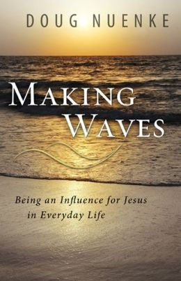 Making Waves: Being an Influence for Jesus in Everyday Life