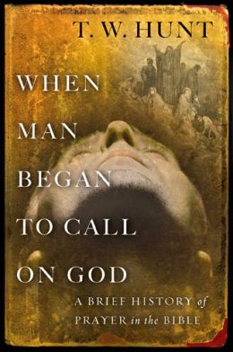 When Man Began to Call On God: A Brief History of Prayer in the Bible