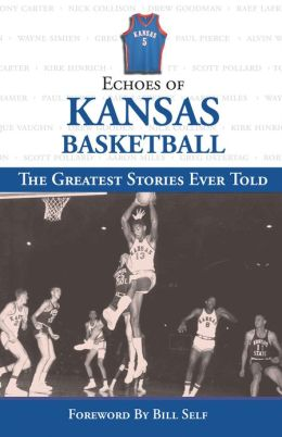 Echoes of Kansas Basketball: The Greatest Stories Ever Told
