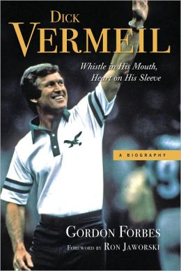 Dick Vermeil: Whistle in His Mouth, Heart on His Sleeve