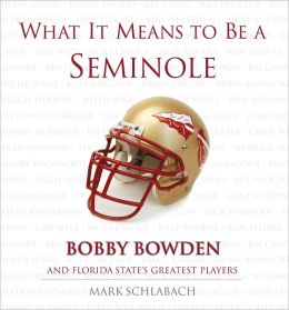 What It Means to Be a Seminole: Bobbie Bowden and Florida State's Greatest Players
