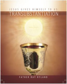 Transubstantiation: Jesus Gives Himself to Us