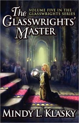 The Glasswrights' Master (Volume Five In The Glasswrights Series)