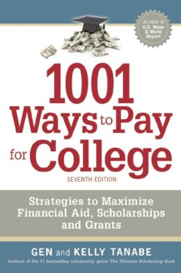 1001 Ways to Pay for College: Strategies to Maximize Financial Aid, Scholarships and Grants