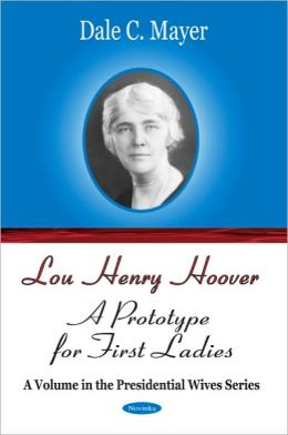 Lou Henry Hoover: A Prototype for First Ladies (A Volume in the Presidential Wives Series)
