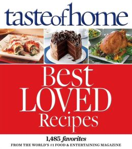Taste of Home Best Loved Recipes: 1485 Favorites from the World's #1 Food and Entertaining Magazine