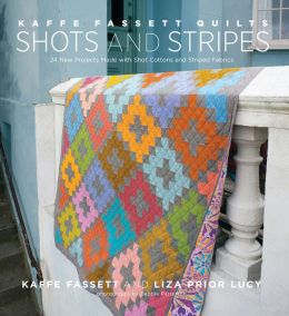 Kaffe Fassett Quilts Shots and Stripes: 24 New Projects Made with Shot Cottons and Striped Fabrics