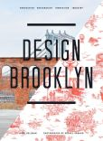 Book Cover Image. Title: Design Brooklyn:  Renovation, Restoration, Innovation, Industry, Author: Anne Hellman