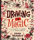 Book Cover Image. Title: Drawing Is Magic:  Discovering Yourself in a Sketchbook, Author: John Hendrix
