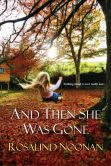 Book Cover Image. Title: And Then She Was Gone, Author: Rosalind Noonan