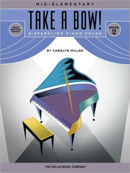 Take a Bow! Book 2: 8 Original Mid-Elementary Piano Solos