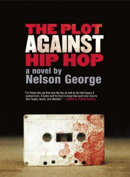 The Plot Against Hip Hop: A Novel