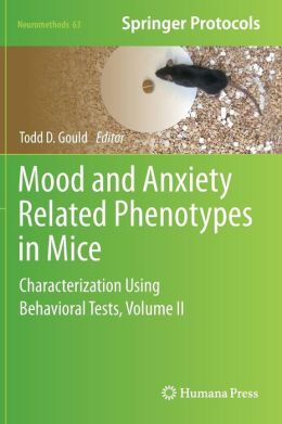 Mood and Anxiety Related Phenotypes in Mice: Characterization Using Behavioral Tests Todd D. Gould