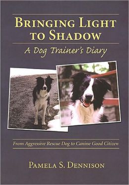 Bringing Light to Shadow A Dog Trainer's Diary