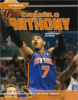 Carmelo Anthony: Superstar Scorer