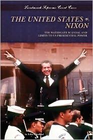 The United States V. Nixon: The Watergate Scandal and Limits to US Presidential Power