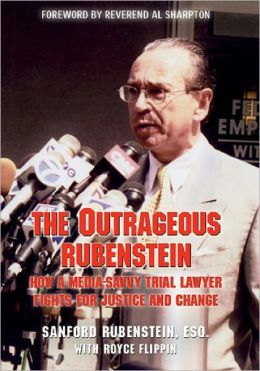 The Outrageous Rubenstein: How a Media-Savvy Trial Lawyer Fights for Justice and Change
