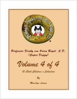 Volume 4 of 4, Professor Frisky von Onion Bagel, S.D. (Super Doggy) of 12 ebook Children's Collection: Feeling Angry; Feeling Happy; Feeling Sad and Feeling Scared